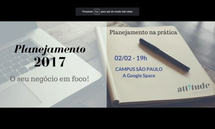 Attitude Empreendedora organiza oficina sobre 'Planejamento 2017 – O seu negócio em foco' no Campus São Paulo do Google
